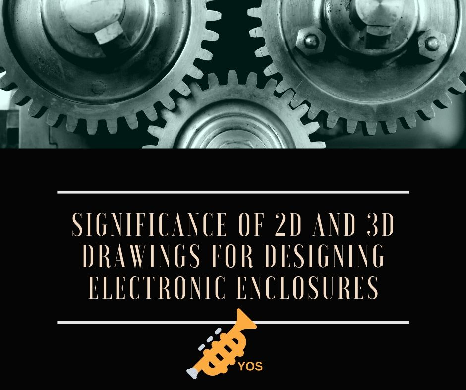 2D and 3D Drawings, Electronic Enclosures, Significance of 2D and 3D Drawings for Designing Electronic Enclosures