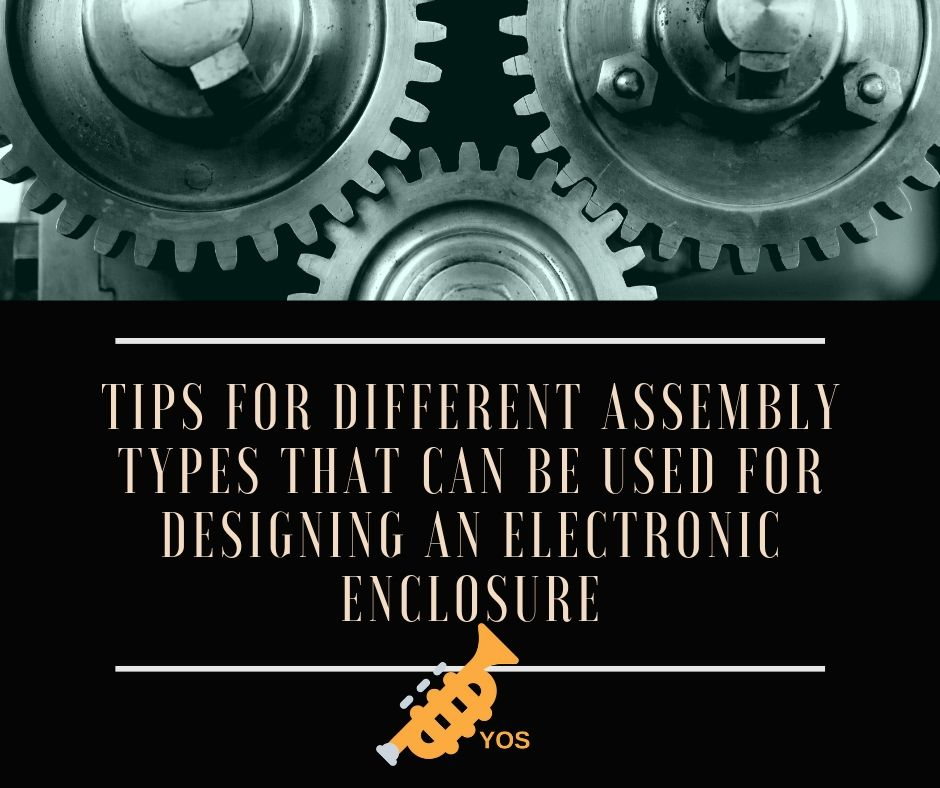 electronic enclosure, engineering blog, Tips for Different Assembly Types that can be Used for Designing an Electronic Enclosure